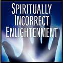 spiritual incorrect enlightenment